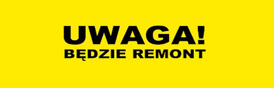 """PRZERWA ,,NA REMONT""""!!!"""